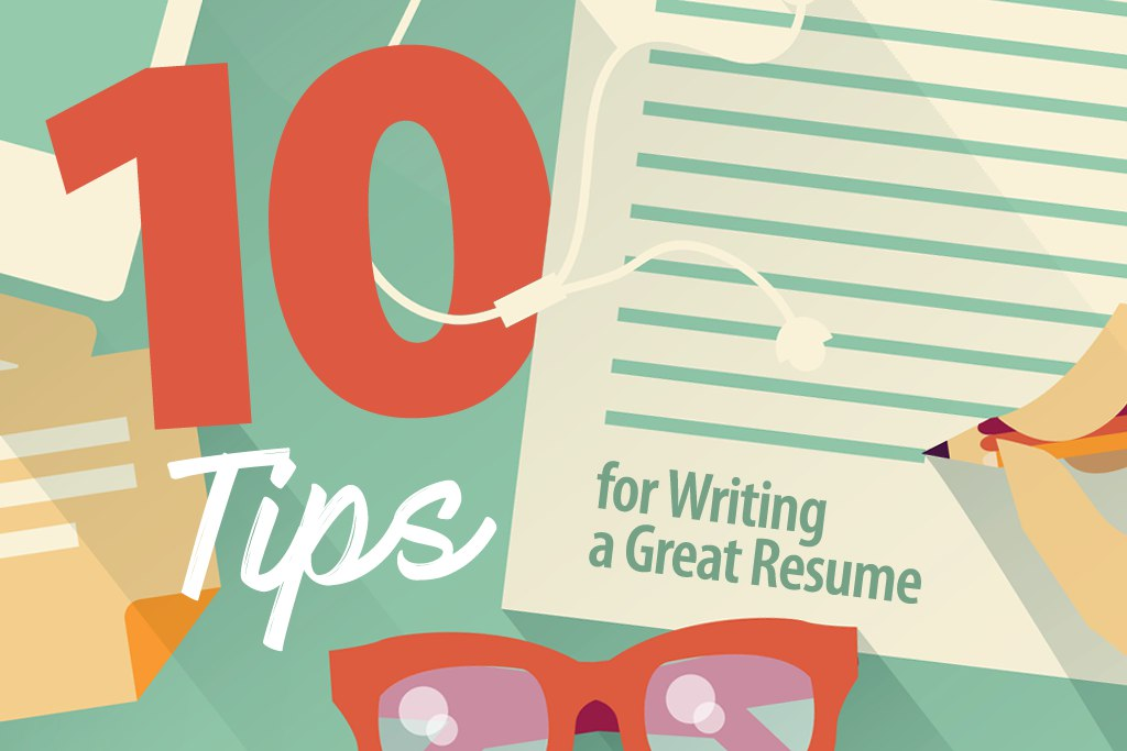 10 Tips for Writing a Great Resume